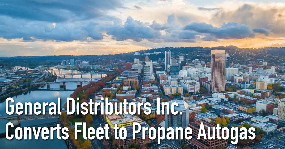 General Distributors Inc. Converts Fleet to Propane Autogas
